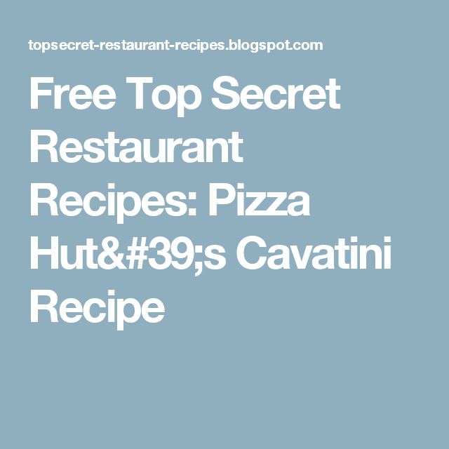 Free Top Secret Restaurant Recipes: Pizza Hut's Cavatini Recipe