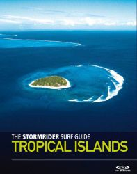The Stormrider Surf Guide: Tropical Islands
