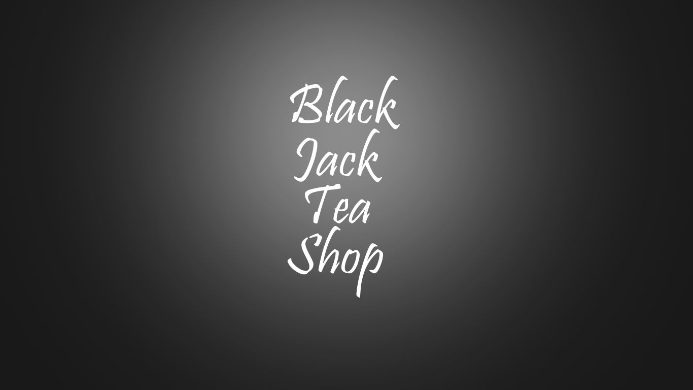 Black Jack Tea Shop - Assignment Case