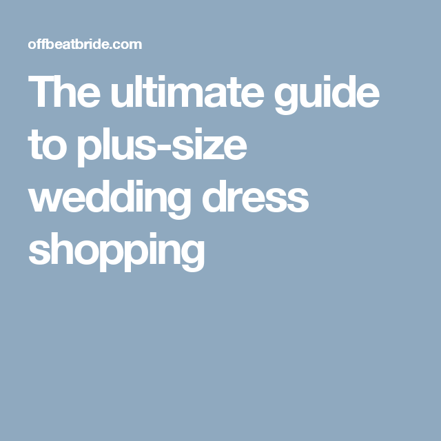 The ultimate guide to plus-size wedding dress shopping