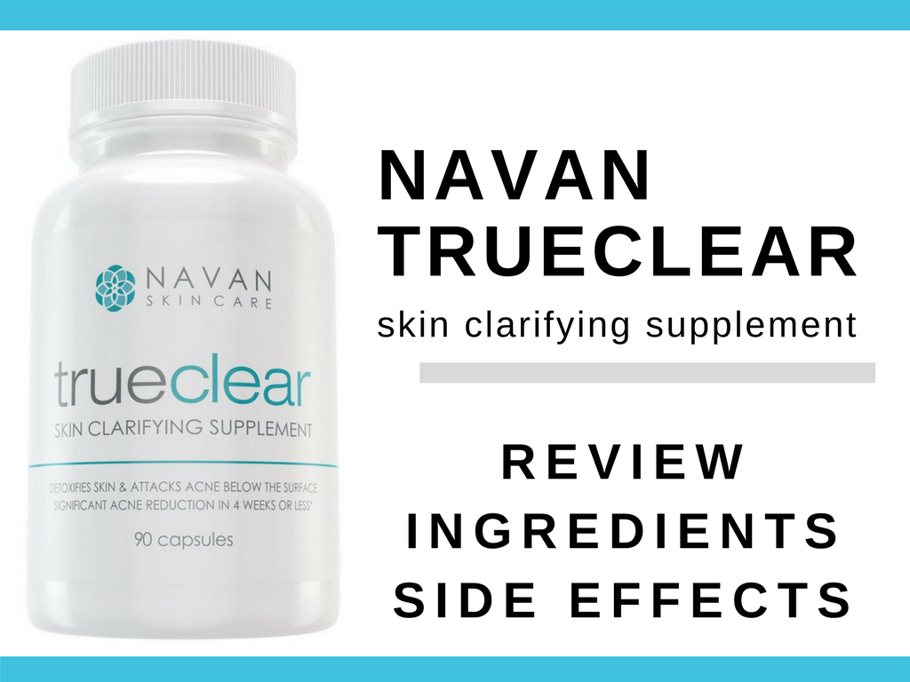 Navan Trueclear Review Which Ingredients Cause Side Effects Acne Pill Navan Skin Care Acne Supplements