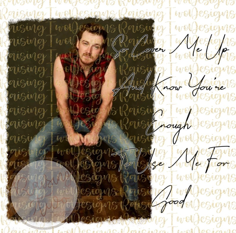 Morgan Wallen So Cover Me Up Png Sublimation Etsy In 2021 Dog Mom Quotes Country Music Lyrics Famous Musicians
