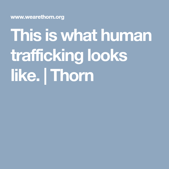 This is what human trafficking looks like    Thorn   Safety   Human