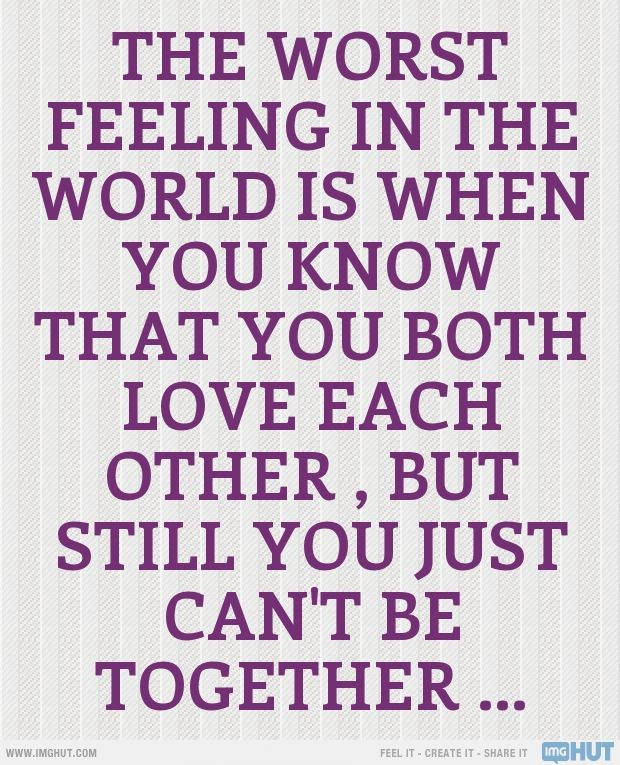 The worst feeling in the world is when you know that you ...
