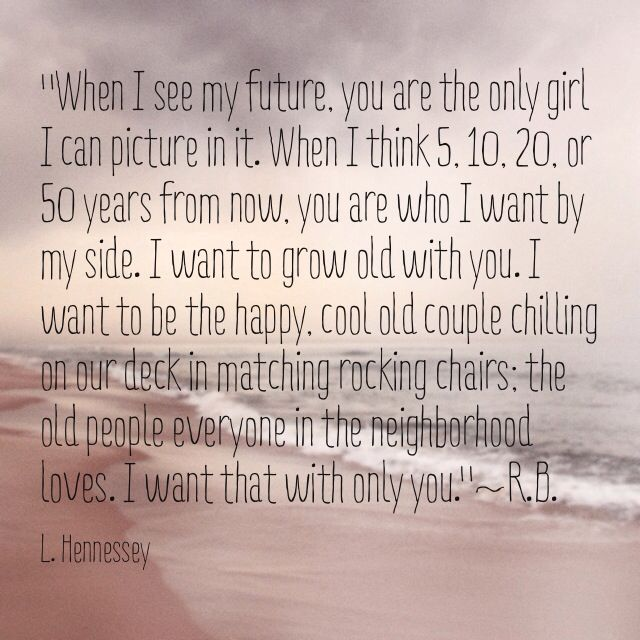 I Want To Grow Old With You Love Quotes: Knowing The Person You Want To Grow Old With Wants The