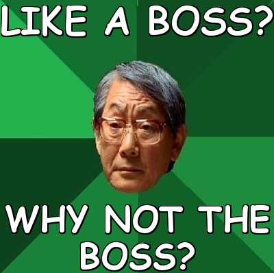 LIKE A BOSS? WHY NOT THE BOSS? (High Expectations Asian