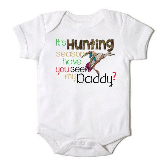 e128d52f8 It s Duck Hunting Season Have You Seen My Daddy Onesie for Baby One ...