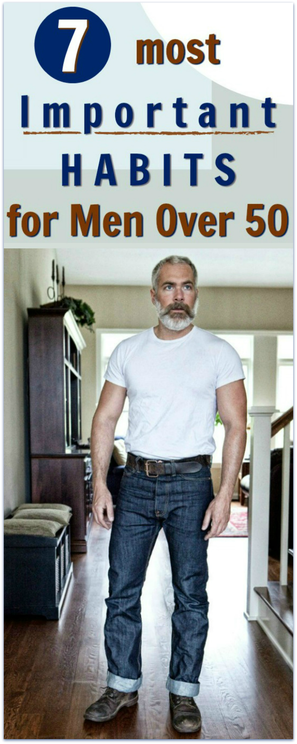 7 Most Important Habits For Men Over 50 Over 50 Fitness Men Over 50 Healthy Man
