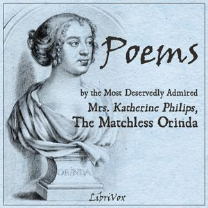 Read by Elizabeth Klett - Poems by the Most Deservedly Admired Mrs. Katherine Philips, The Matchless Orinda - unread - poetry - less than 5 HRS