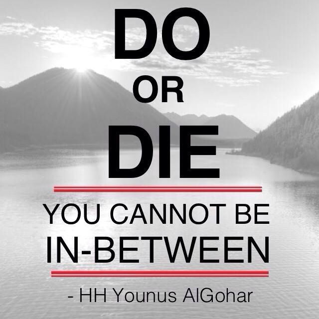 Quoteoftheday Do Or Die You Cannot Be In Between His Holiness Younusalgohar Inspiration Wisdom Determinati Do Or Die Die Quotes Quotes To Live By