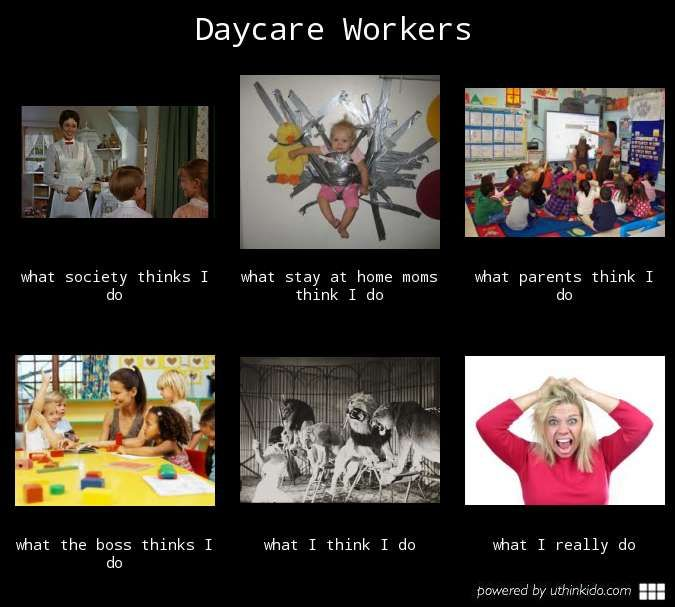 Daycare workers - What people think I do, What I really do