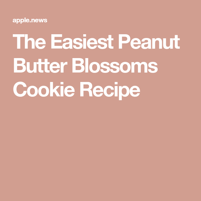 The Easiest Peanut Butter Blossoms Cookie Recipe — Eat This, Not That!