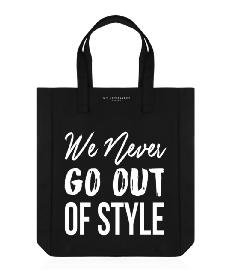 TOTE BAG - WE NEVER GO OUT OF STYLE MY JEWELLERY