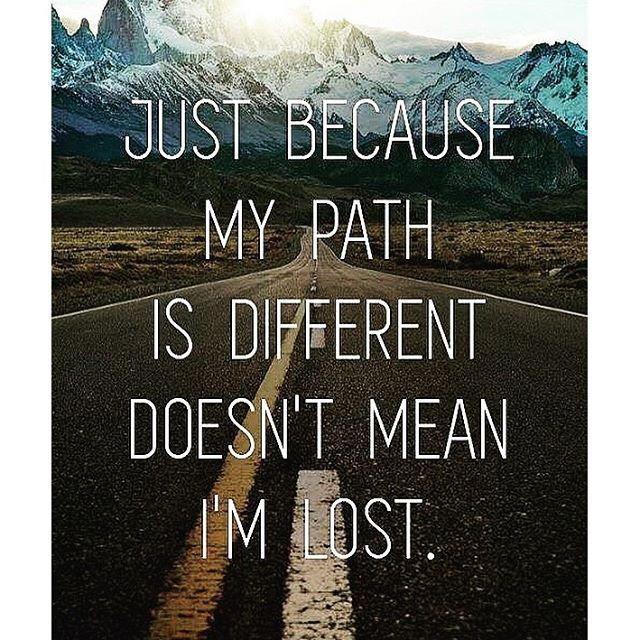 Just Because My Path Is Different Doesnt Mean Im Lost Very