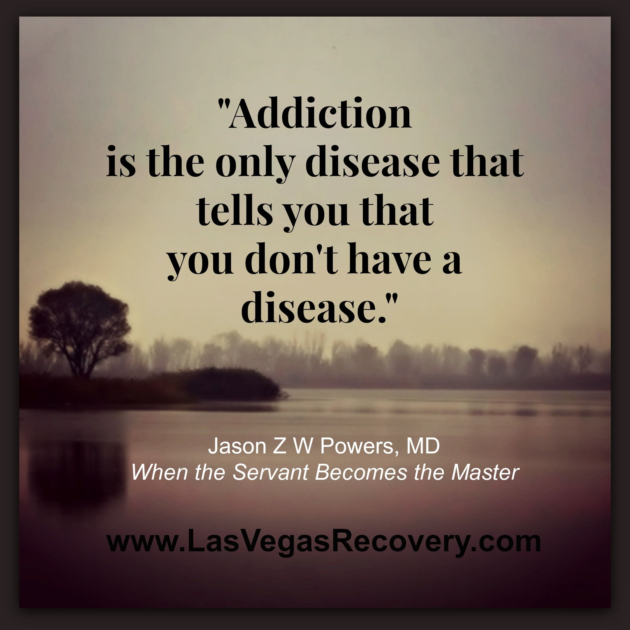 Quotes About Drug Addiction: Addiction Is The Only Disease That Tells You That You Don