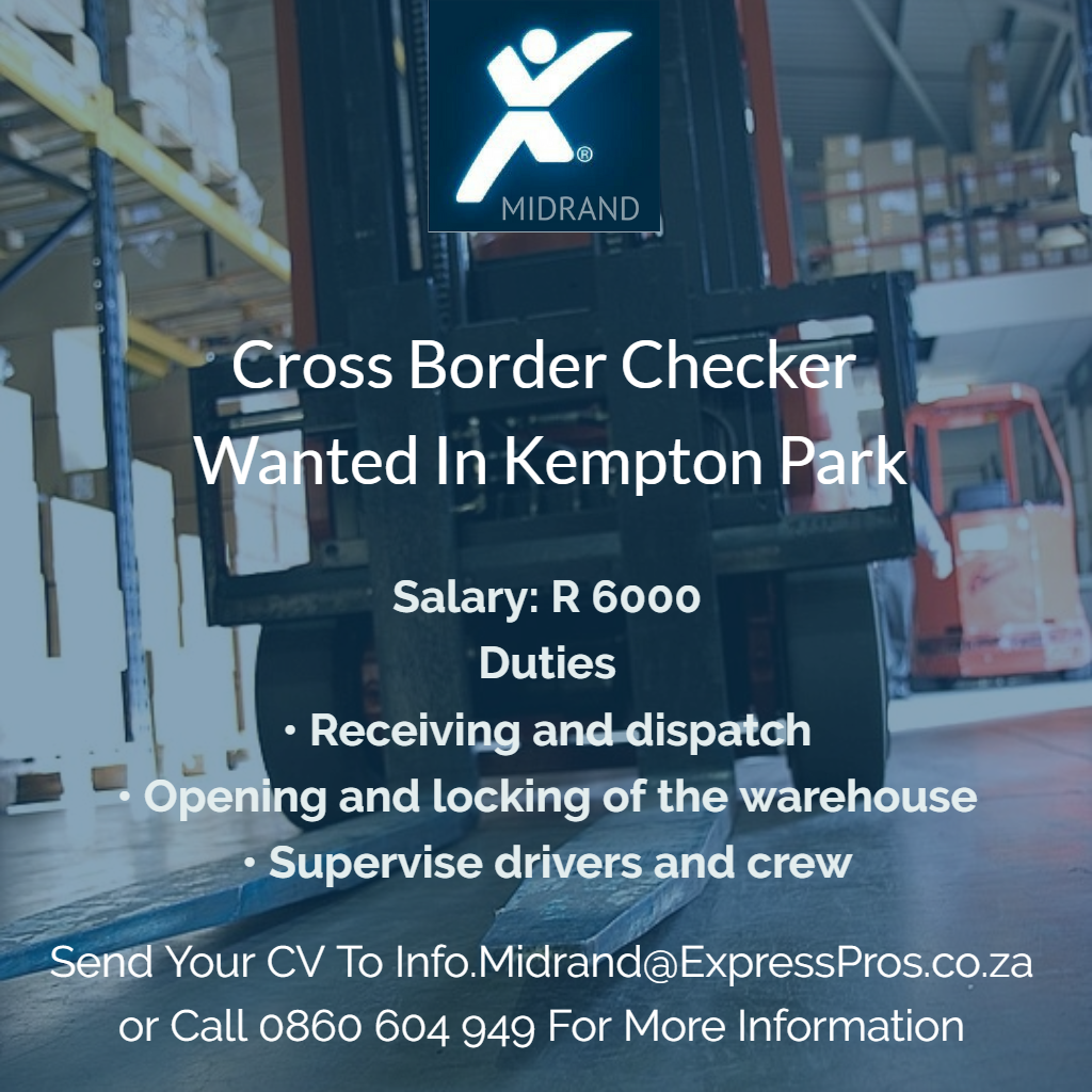 cross border checker a transport and logistics company based in cross border checker a transport and logistics company based in kempton park has a vacancy for