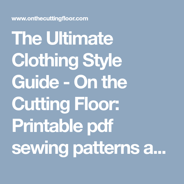 The Ultimate Clothing Style Guide - On the Cutting Floor: Printable pdf sewing patterns and tutorials for women | On the Cutting Floor: Printable pdf sewing patterns and tutorials for women