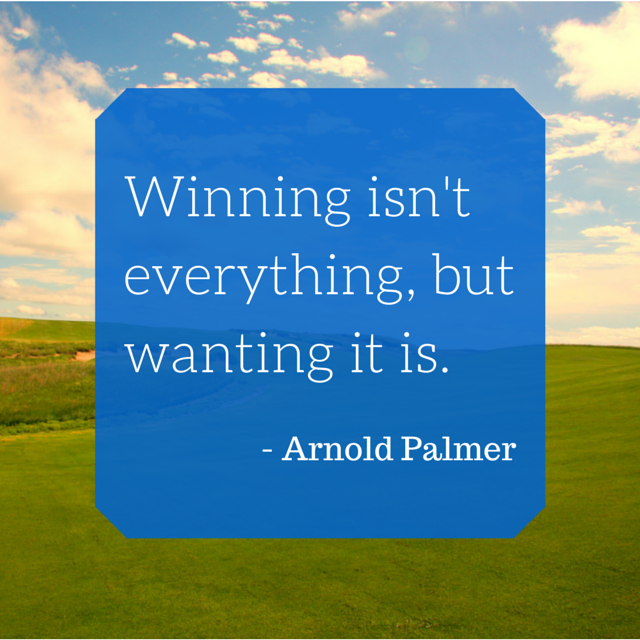 Arnold Palmer Quotes Interesting Winning Isn't Everything But Wanting It Is Arnold Palmer Golf