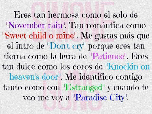 Eres Tan Hermosa Como El Solo De November Rain Tan Romantica Como El Intro De Sweet Child O Mine Me Gustas Mas Que El Intr Guns And Roses Guns N Roses