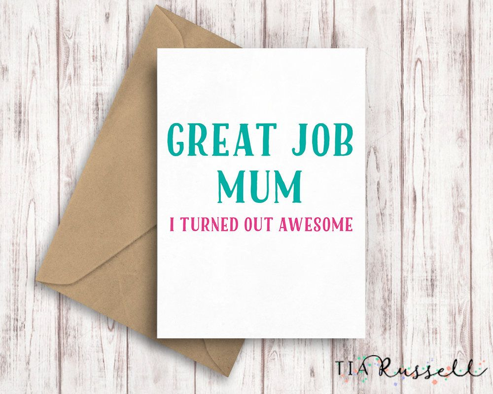 Funny Mums Day Card To Tell Her Great Job Mum I Am Awesome Perfect