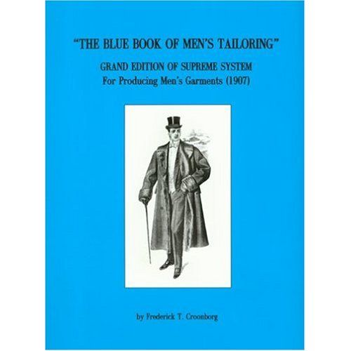 Blue Book of Men's Tailoring: Grand Edition of Supreme System For Producing Men's Garments (1907): Frederick T. Croonborg,R. L. Shep: 9780914046301: Amazon.com: Books