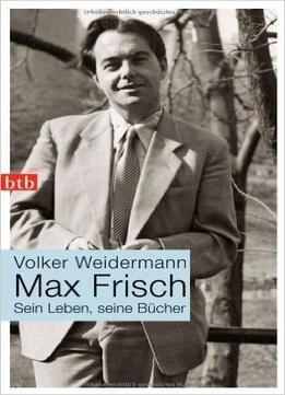 Max Frisch Sein Leben Seine Bacher Free Download Download