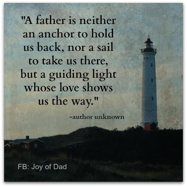 A Father Is Neither An Anchor To Hold Us Back Nor A Sail To Take