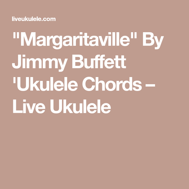 Margaritaville By Jimmy Buffett Ukulele Chords Live Ukulele