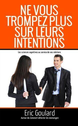 Ne vous trompez plus sur leurs intentions: Les sciences cognitives au service de vos relations de Eric Goulard, http://www.amazon.fr/dp/1490943463/ref=cm_sw_r_pi_dp_dTP6sb0NSYPHV