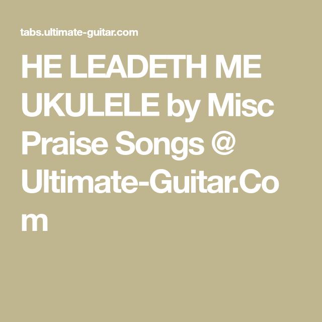 HE LEADETH ME UKULELE by Misc Praise Songs @ Ultimate-Guitar.Com ...