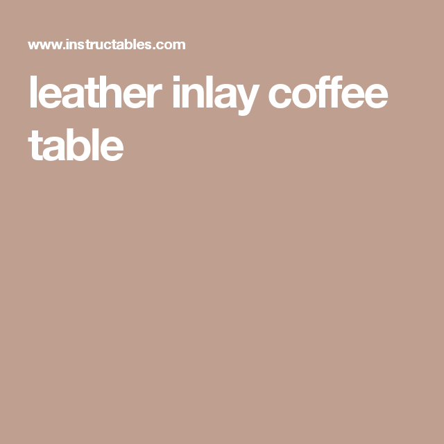 leather inlay coffee table furniture ideas Pinterest Wood