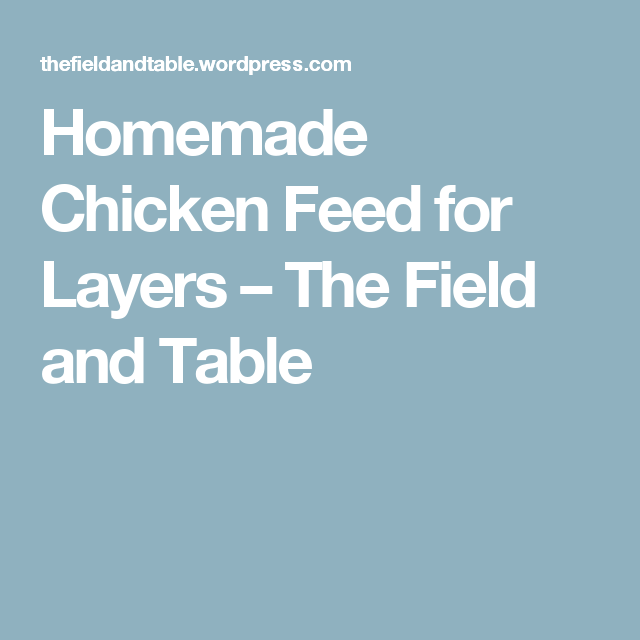 Homemade Chicken Feed For Layers Chicken Feed Homemade And Chicken