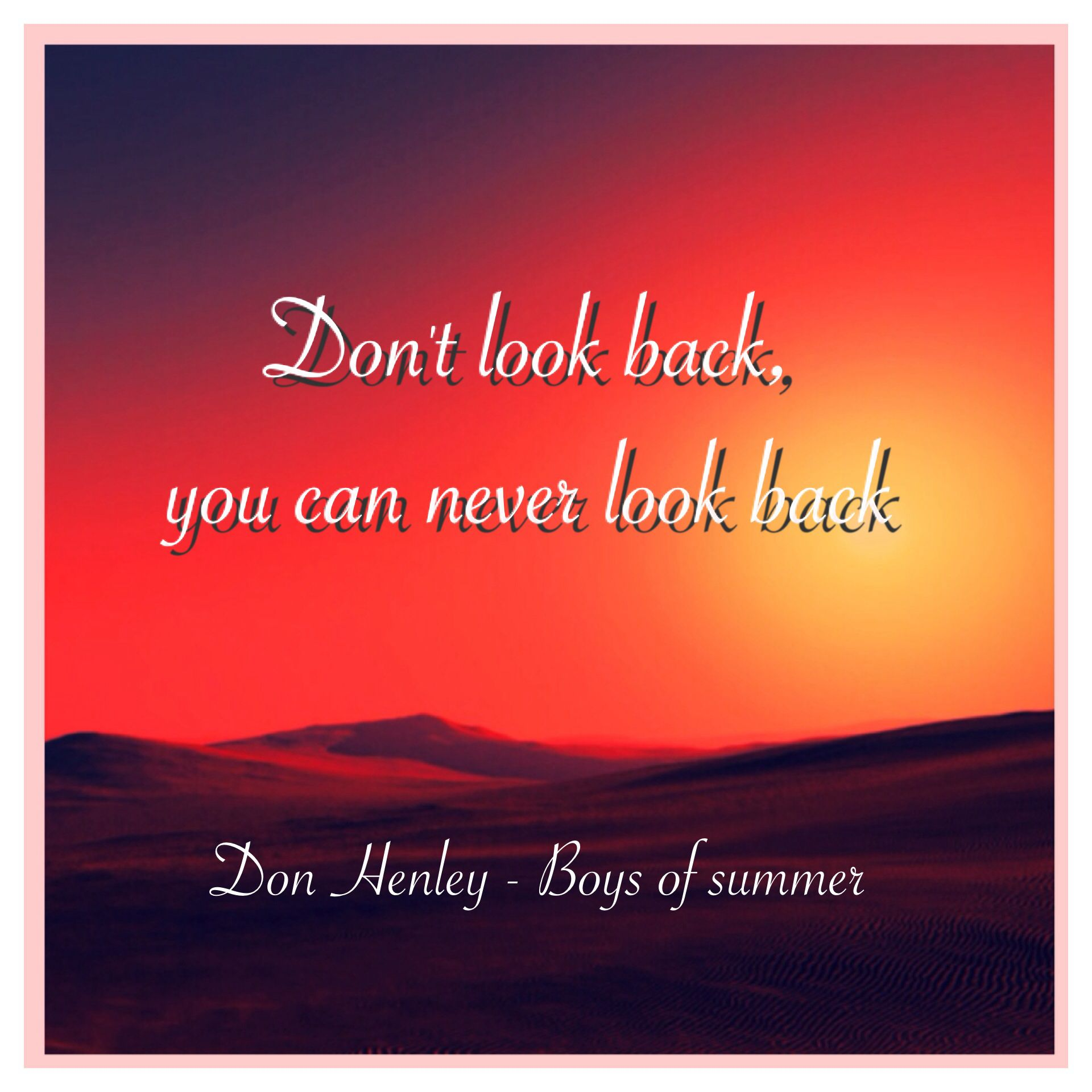 Summer Come Back Quotes: Don't Look Back, You Can Never Look Back Don Henley