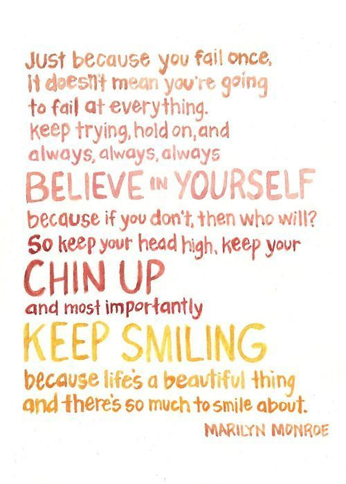 Believe in yourself • Keep your chin up • Keep