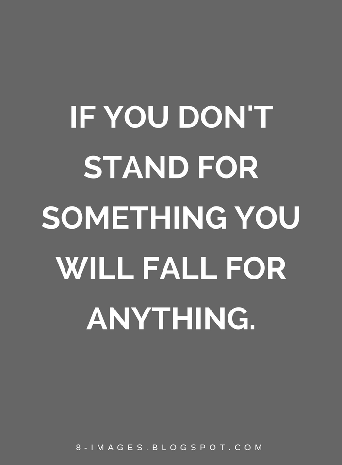 Quotes If You Dont Stand For Something You Will Fall For Anything