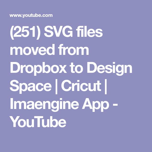 251 Svg Files Moved From Dropbox To Design Space Cricut Imaengine App Youtube Cricut Cricut Cuttlebug Cricut Design