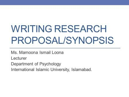 Writing Research ProposalSynopsis Ms Mamoona Ismail Loona