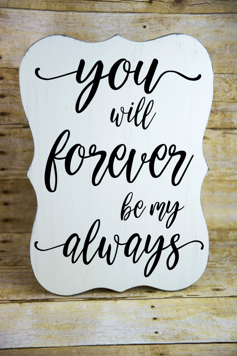 Love Quote Signs You Will Forever Be My Always Sign Love Quote Signs Wedding