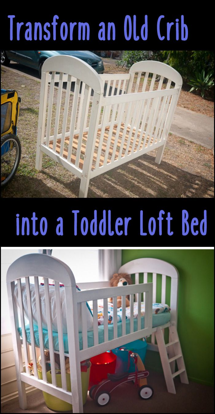 From Baby Crib To Toddler Bed Diy Toddler Bed Old Cribs Toddler Loft Beds