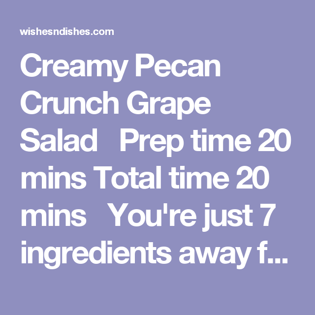 15 Unexpected Recipes For Grapes: Creamy Pecan Crunch Grape Salad