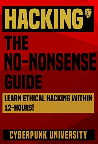Hacking The No Nonsense Guide Learn Ethical Hacking Within 12 Hours Including Free Pro Hacking Tips Infogra Learn C Computer Programming Hacking Computer