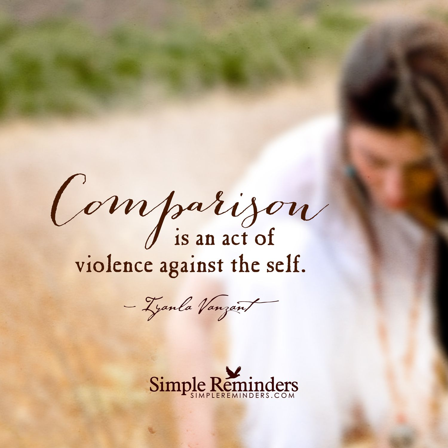 Comparison is an act of violence against the self. — Iyanla Vanzant