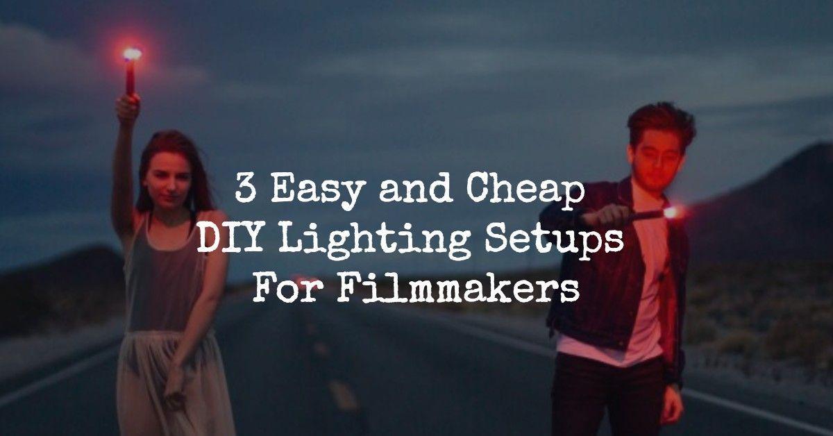 3 easy and cheap diy lighting setups for filmmakers filmmaker how