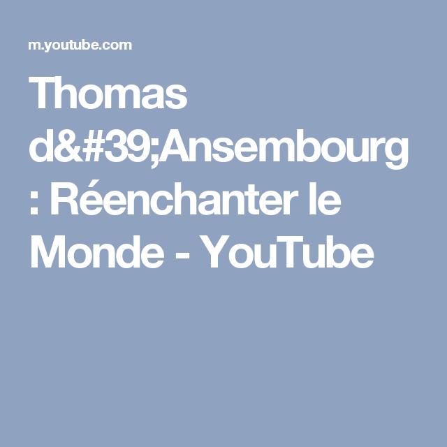 Thomas D 39 Ansembourg Reenchanter Le Monde Youtube