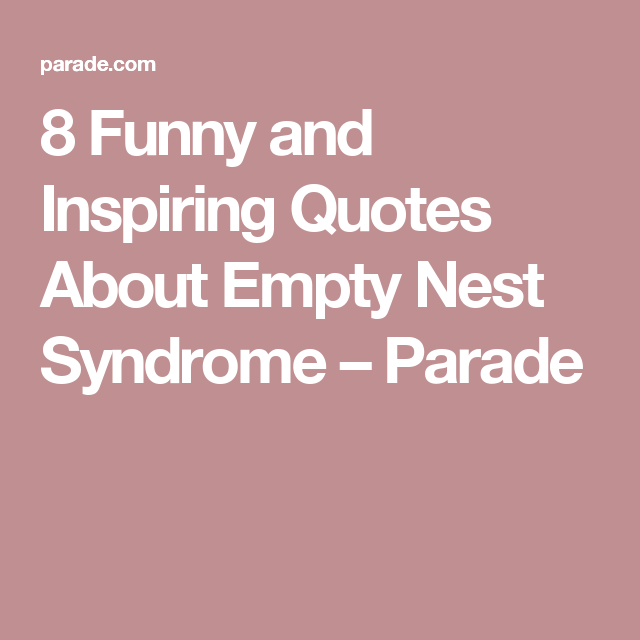8 Funny and Inspiring Quotes About Empty Nest Syndrome ...