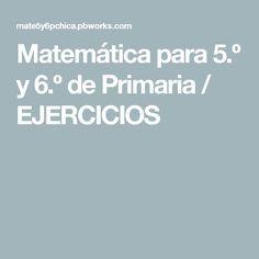 Matemática Para 5 º Y 6 º De Primaria Ejercicios Ejercicios Matematicas Primarias