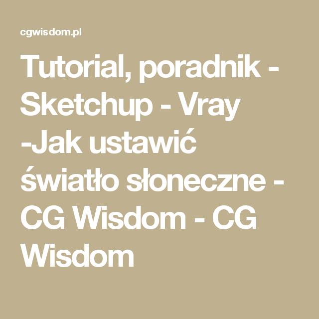Tutorial, poradnik - Sketchup - Vray -Jak ustawić światło słoneczne - CG Wisdom - CG Wisdom
