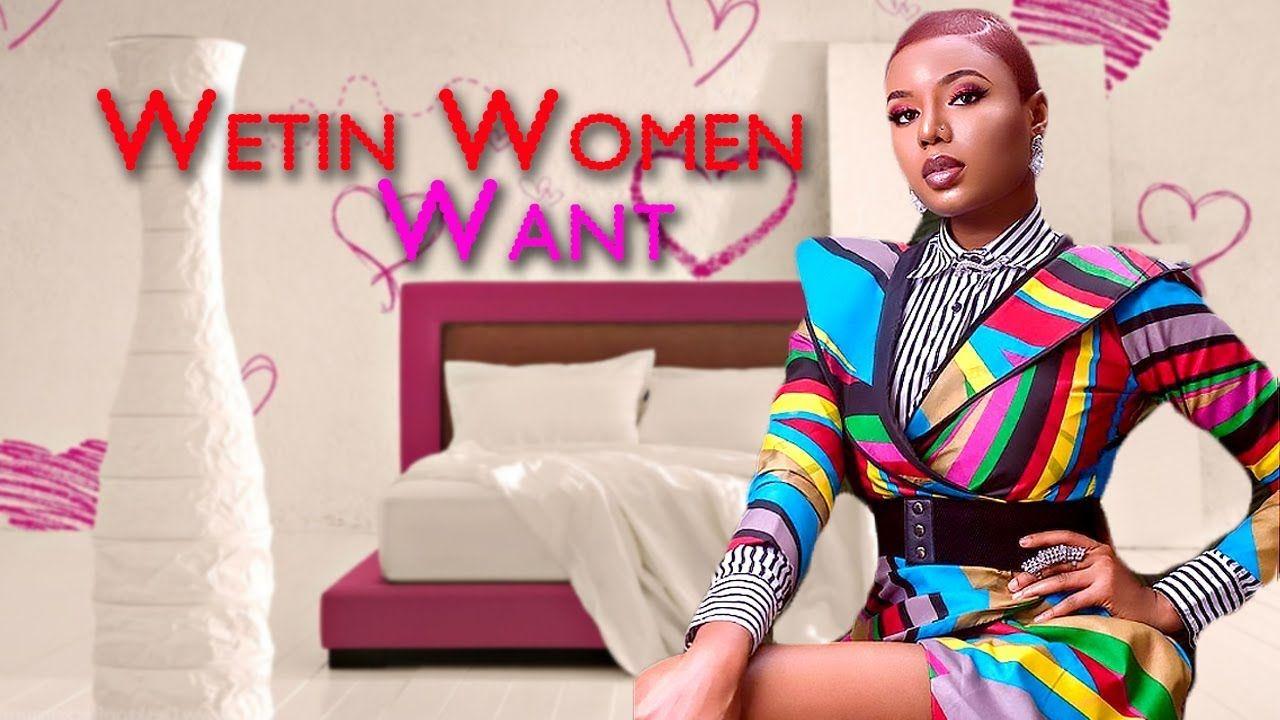 WETIN WOMEN WANT 1 - 2018 Latest Nigerian Nollywood Movies