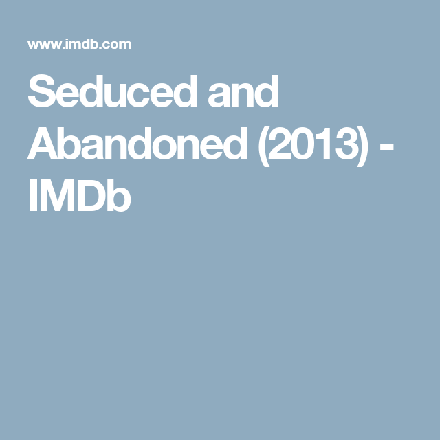 Seduced And Abandoned (2013) - IMDb