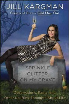 Sprinkle Glitter on My Grave: Observations, Rants, and Other Uplifting Thoughts About Life: Jill Kargman: 9780399594571: Amazon.com: Books